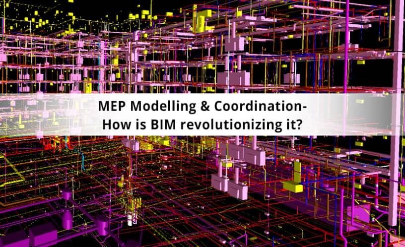 MEP Modelling & Coordination – How is BIM revolutionizing it?