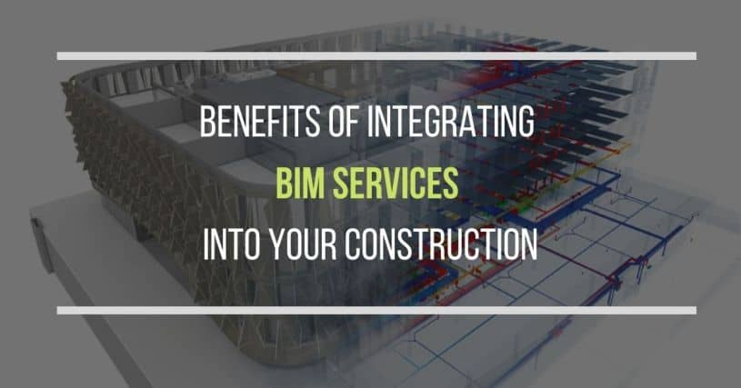 The Benefits of Integrating BIM into Your Construction Strategy